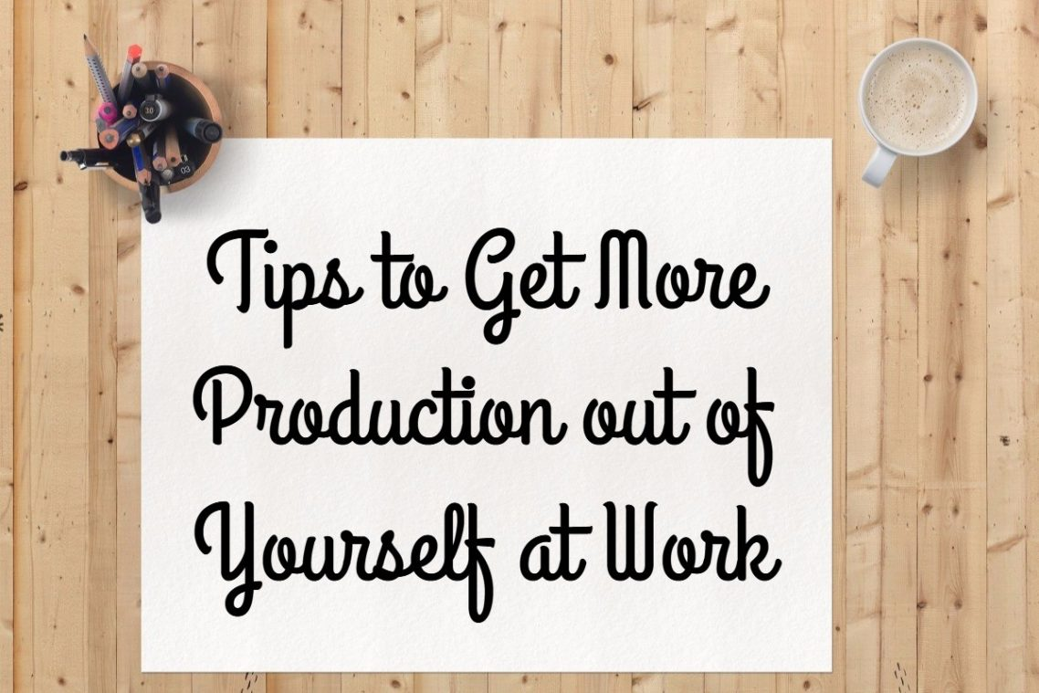 Tips to Gaining Enormous Production Out of Yourself at Work