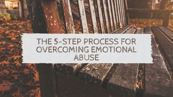 The 5-Step Process for Overcoming Emotional Abuse