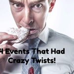 4 Events That Had Crazy Twists!
