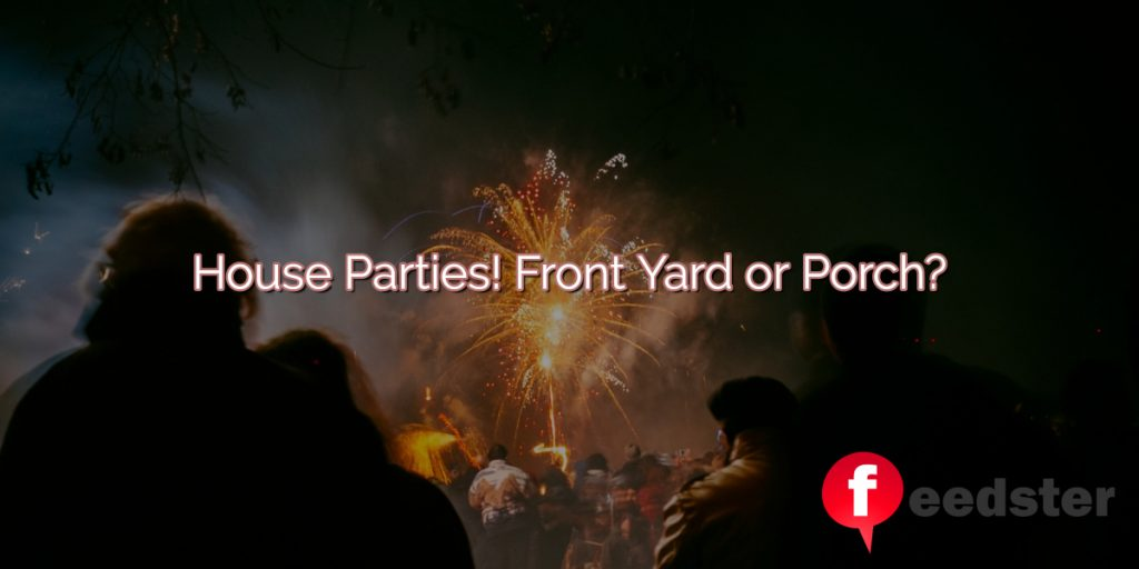 House Parties! Front Yard or Porch?