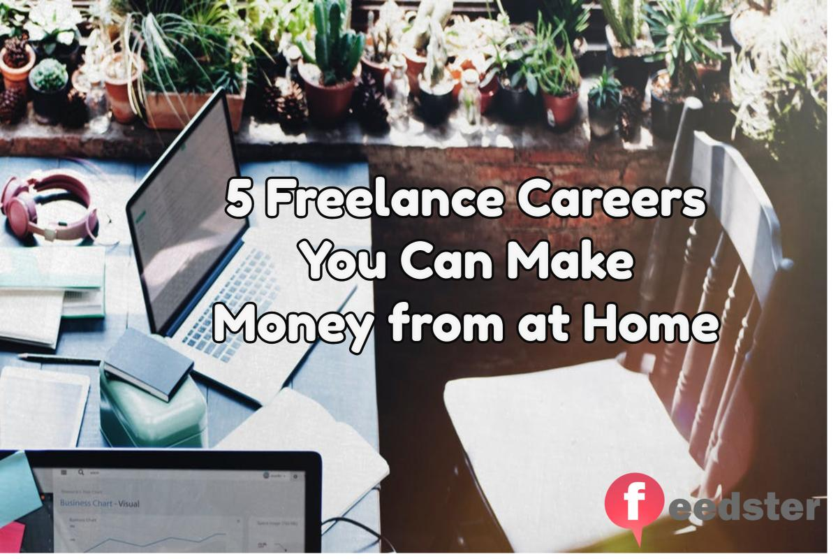 5 Freelance Careers You Can Make Money from at Home