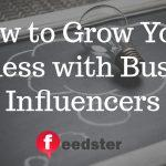 How to Grow Your Business with Business Influencers
