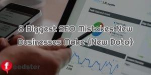 8 Biggest SEO Mistakes New Businesses Make {New Data Revealed}