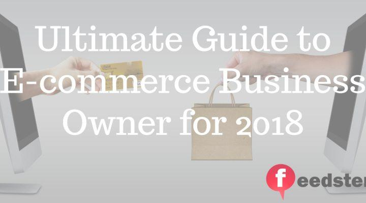 ​Ultimate Guide to E-commerce Business Owner for 2018