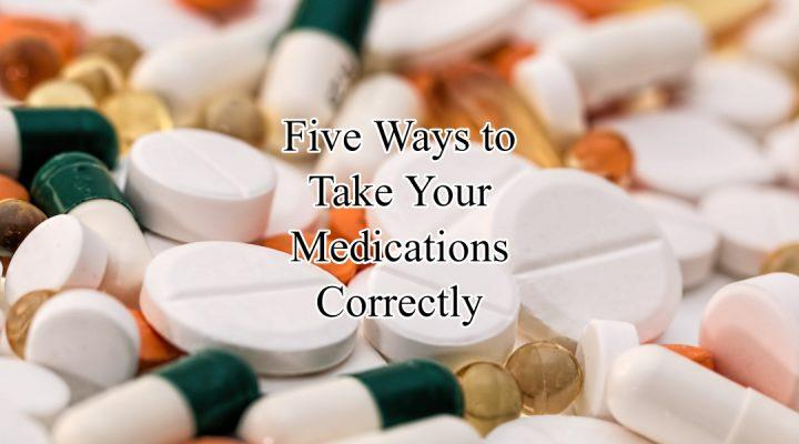 Five Ways to Take Your Medications Correctly