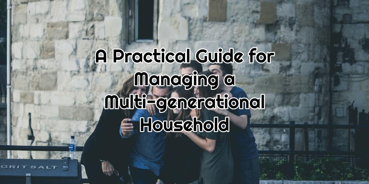 A Practical Guide for Managing a Multi-generational Household