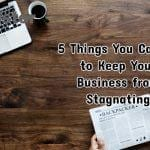 5 Things You Can Do to Keep Your Business from Stagnating