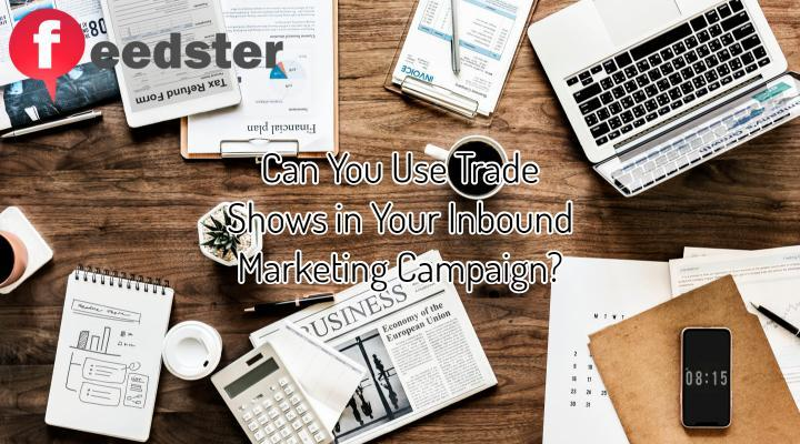 Can You Use Trade Shows in Your Inbound Marketing Campaign?