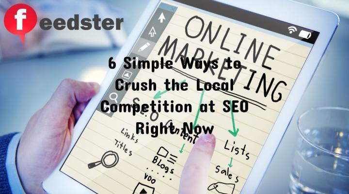 6 Simple Ways to Crush the Local Competition at SEO Right Now
