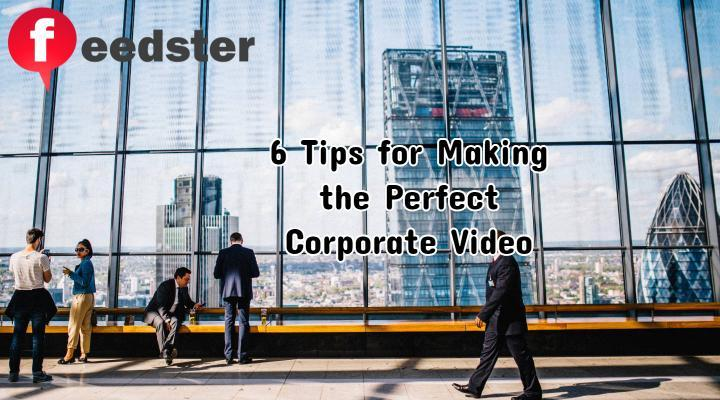 6 Tips for Making the Perfect Corporate Video