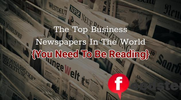The Top 6 Business Newspapers In The World {You Need To Be Reading}