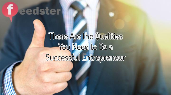 These Are the Qualities You Need to Be a Successful Entrepreneur