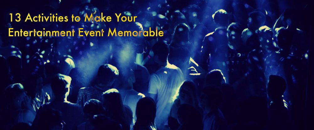 The Top 13 Activities to Make Your Next Entertainment Event a Hit