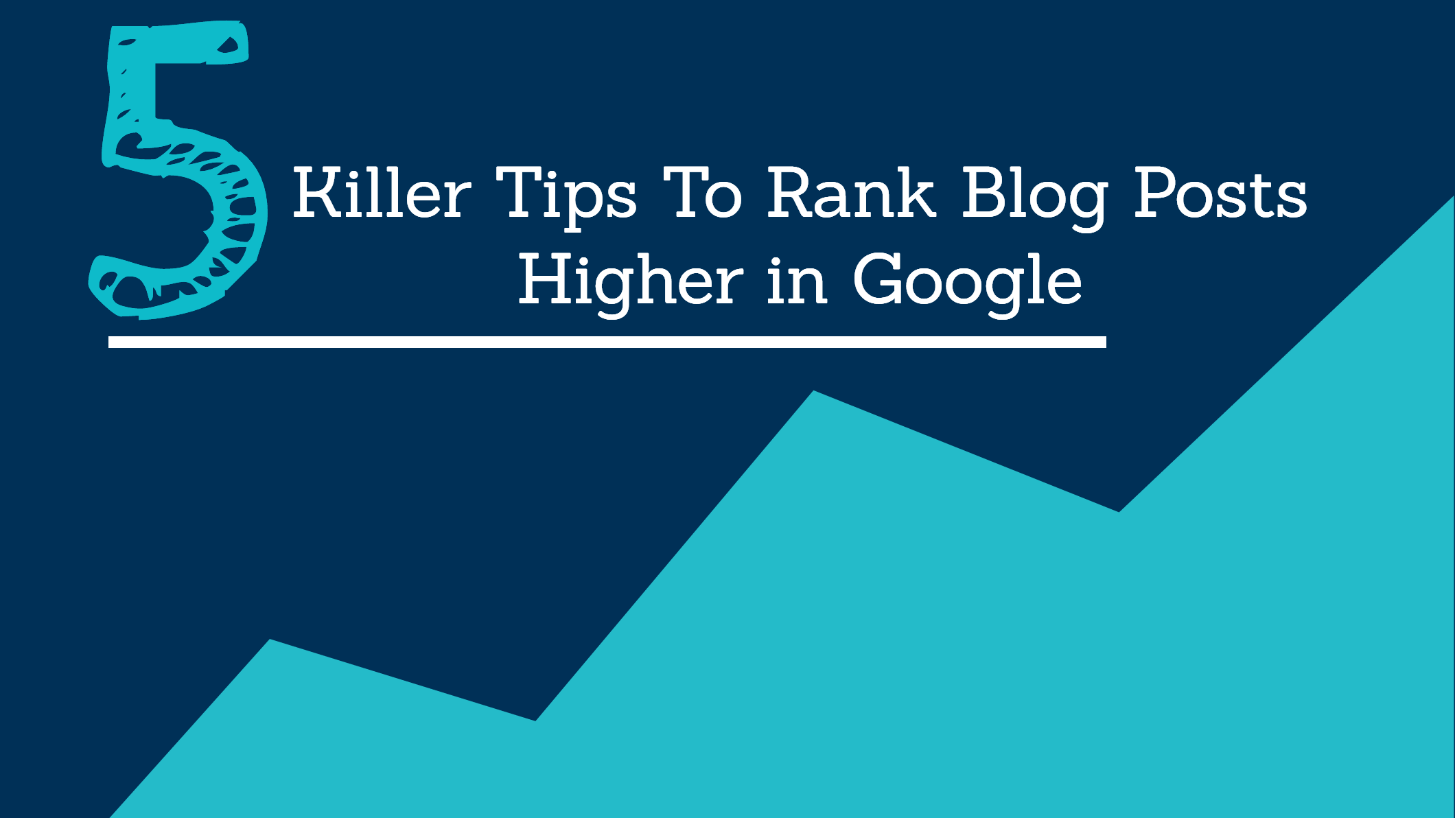 5 Killer Tips To Rank Blog Posts Higher in Google