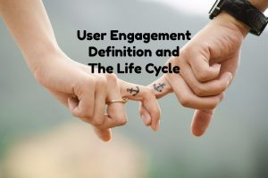 User Engagement Definition and The Life Cycle