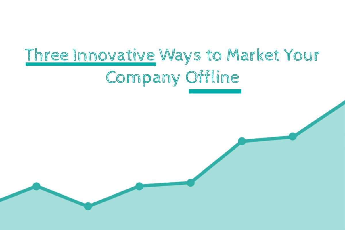 Three Innovative Ways to Market Your Company Offline Today (Growth)