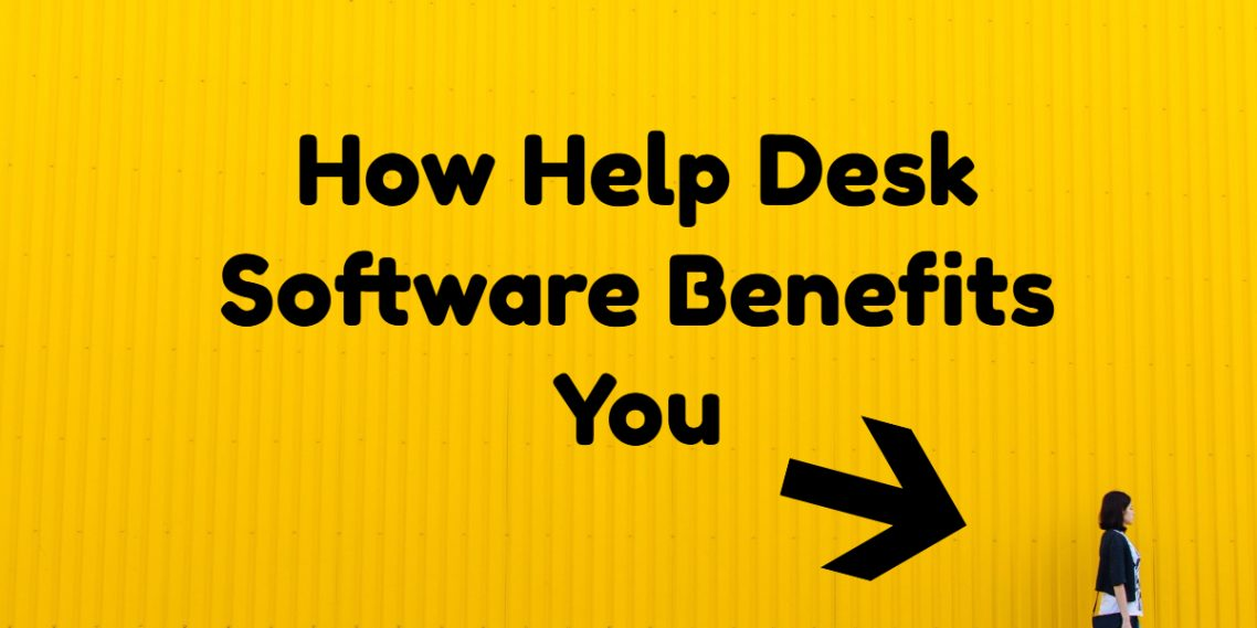 How Help Desk Software Benefits You