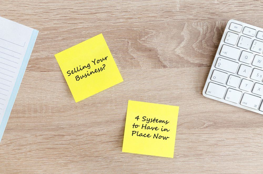 Selling Your Business? 4 Systems to Have in Place Now