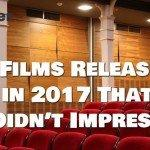 4 Films Released in 2017 That Didn't Impress