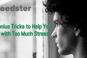 25 Genius Tricks to Help You Deal with Too Much Stress