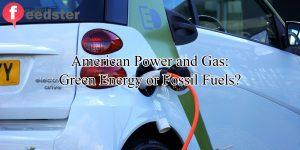 American Power and Gas: Green Energy or Fossil Fuels?