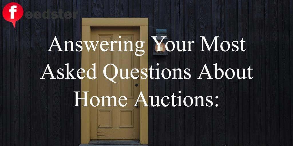 Answering Your Most Asked Questions About Home Auctions: