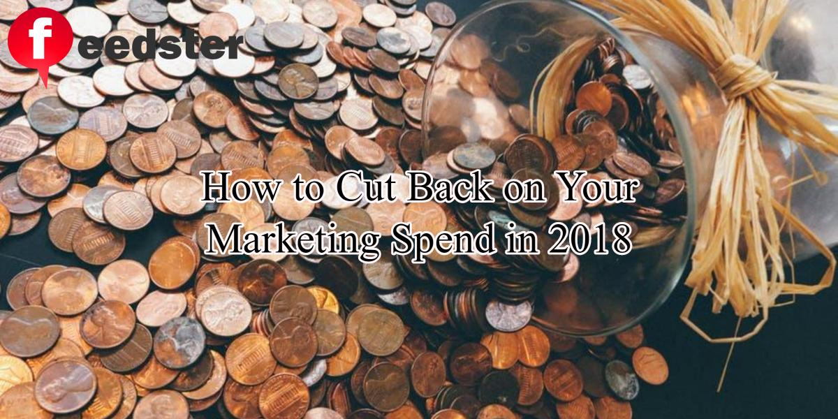 How to Cut Back on Your Marketing Spend in 2018