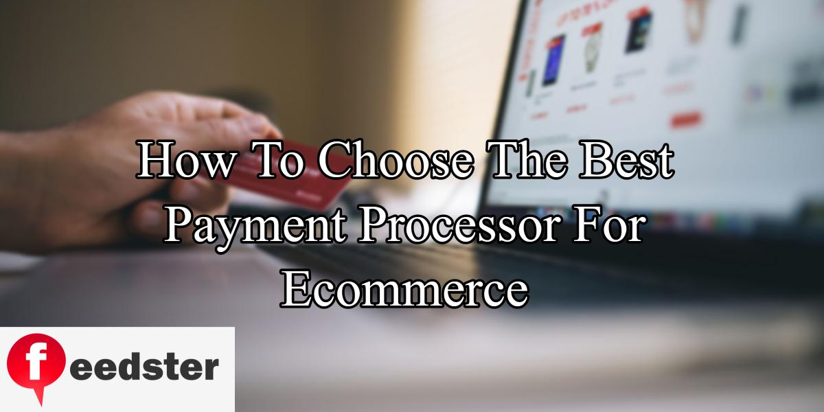 How To Choose The Best Payment Processor For Ecommerce
