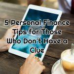 ​5 Personal Finance Tips for Those Who Don't Have a Clue​