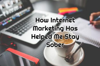 How Internet Marketing Has Helped Me Stay Sober