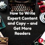 How to Write Expert Content and Copy – and Get More Readers