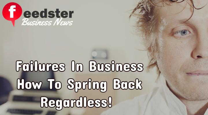 Failures In Business- How To Spring Back Regardless! – Feedster #2