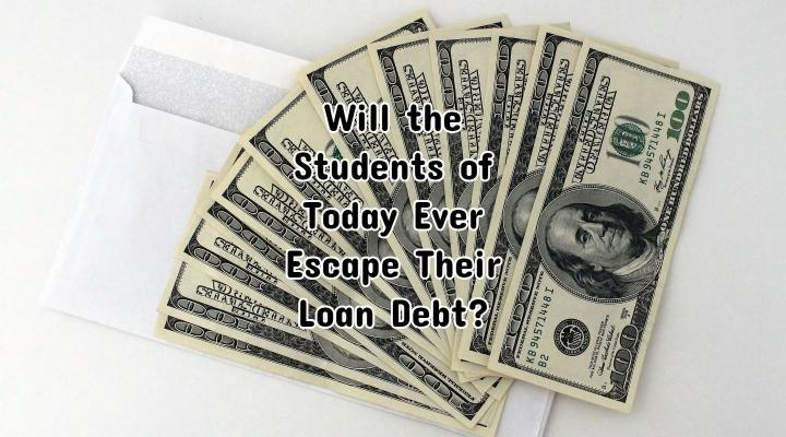 Will the Students of Today Ever Escape Their Loan Debt?