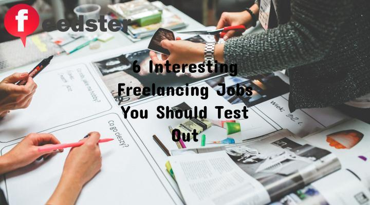 6 Interesting Freelancing Jobs You Should Test Out