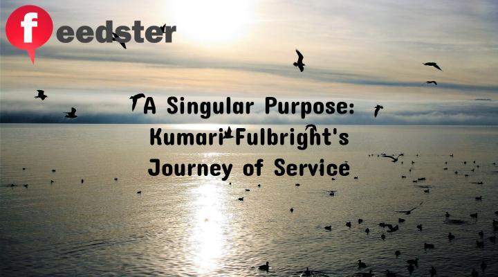 A Singular Purpose: Kumari Fulbright's Journey of Service