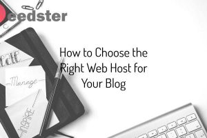 How to Choose the Right Web Host for Your Blog