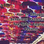 How to Recognize Behavioral Patterns that Top-Notch Employees Possess