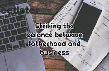 Striking the balance between fatherhood and business