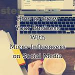 How to Grow Your Business With Micro-Influencers on Social Media