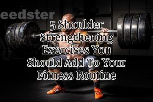 5 Shoulder Strengthening Exercises You Should Add To Your Fitness Routine