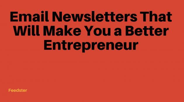 Email Newsletters That Will Make You a Better Entrepreneur