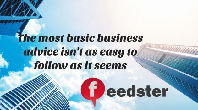 The most basic business advice isn't as easy to follow as it seems