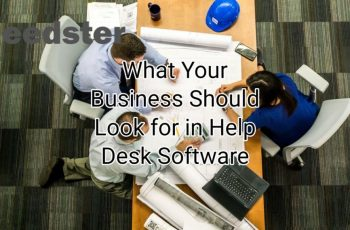 What Your Business Should Look for in Help Desk Software