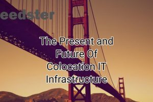 The Present and Future Of Colocation IT Infrastructure