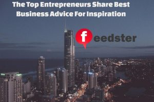 The Top Entrepreneurs Share Best Business Advice For Inspiration