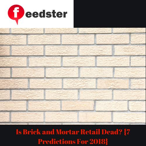 Is Brick and Mortar Retail Dead? {7 Predictions For 2018}