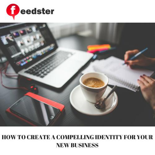 HOW TO CREATE A COMPELLING IDENTITY FOR YOUR NEW BUSINESS