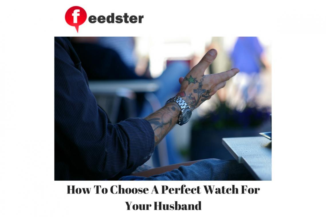How To Choose A Perfect Watch For Your Husband