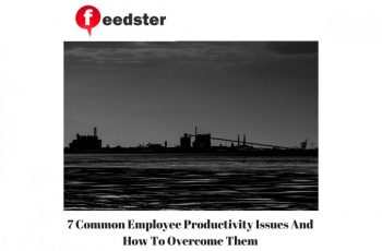 7 Common Employee Productivity Issues And How To Overcome Them