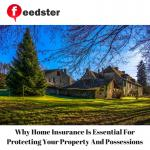 Why Home Insurance Is Essential For Protecting Your Property And Possessions